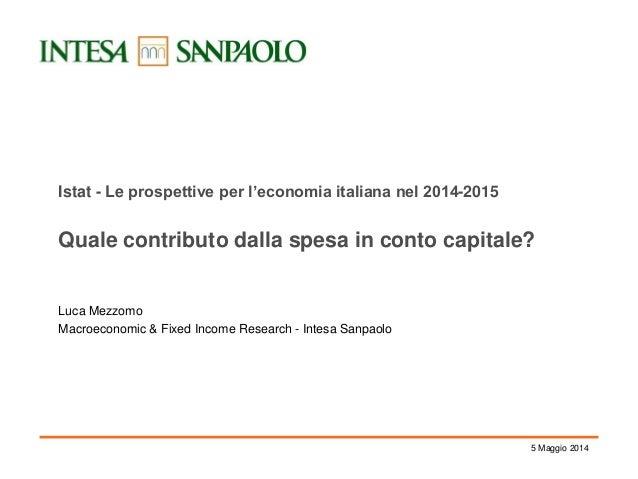 L. Mezzomo - Istat - Le prospettive per l'economia italiana nel 2014-2015. Quale contributo dalla spesa in conto capitale?