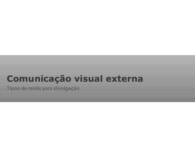 Comunicação visual externa Tipos de mídia para divulgação