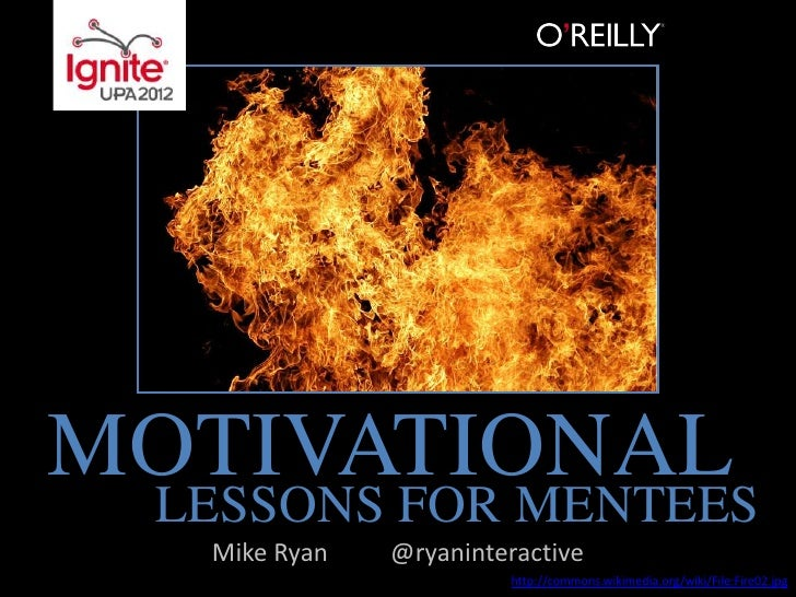 MOTIVATIONAL LESSONS FOR MENTEES  Mike Ryan   @ryaninteractive                       http://commons.wikimedia.org/wiki/Fil...