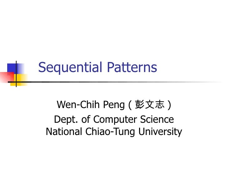 Sequential Patterns Wen-Chih Peng ( 彭文志 ) Dept. of Computer Science National Chiao-Tung University