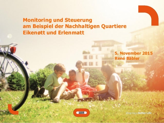 Monitoring und Steuerung am Beispiel der Nachhaltigen Quartiere Eikenøtt und Erlenmatt 5. November 2015 René Bäbler