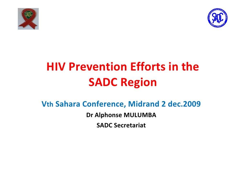 HIV Prevention Efforts in the         SADC Region Vth Sahara Conference, Midrand 2 dec.2009            Dr Alphonse MULUMBA...