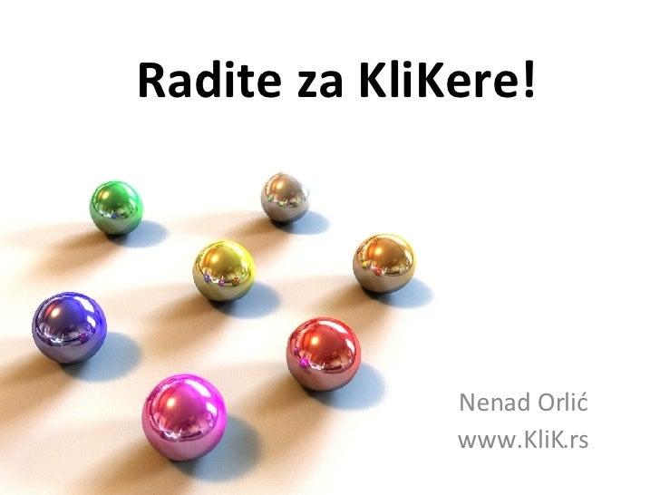 Radite za KliKere! Nenad Orlić www.KliK.rs