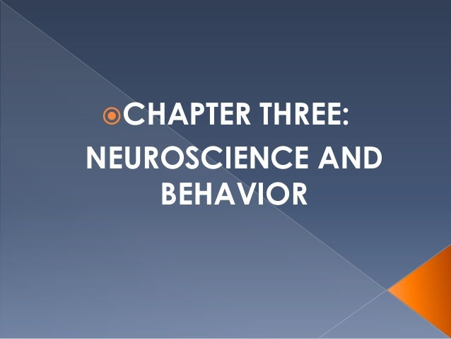 CHAPTER THREE:NEUROSCIENCE ANDBEHAVIOR