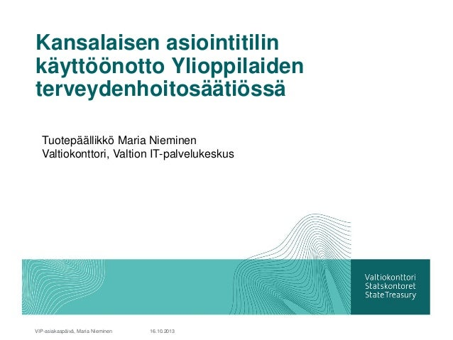 Kansalaisen asiointitilin käyttöönotto Ylioppilaiden terveydenhoitosäätiössä Tuotepäällikkö Maria Nieminen Valtiokonttori,...