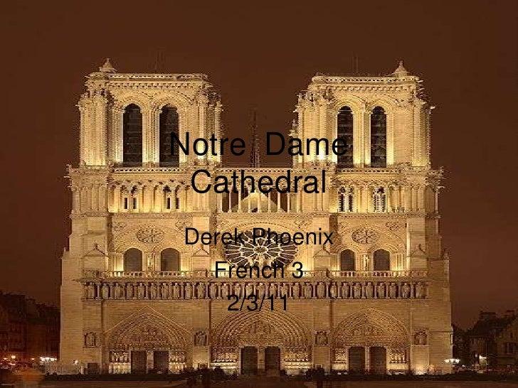 Notre  DameCathedral<br />Derek Phoenix<br />French 3<br />2/3/11<br />