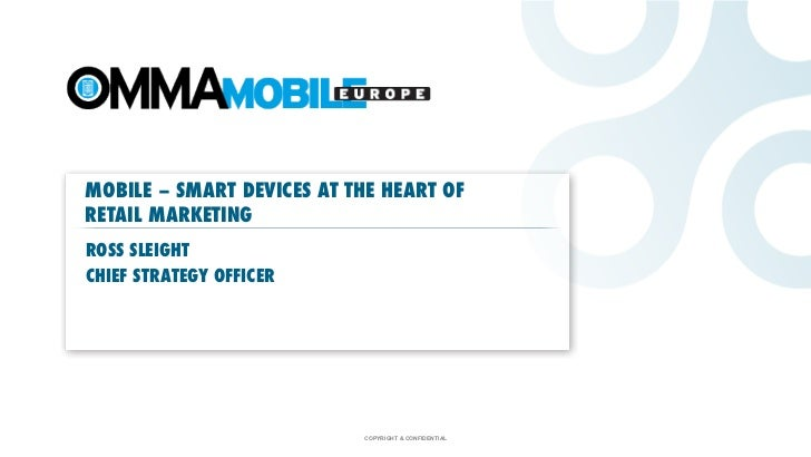 MOBILE – SMART DEVICES AT THE HEART OFRETAIL MARKETINGROSS SLEIGHTCHIEF STRATEGY OFFICER                           COPYRIG...