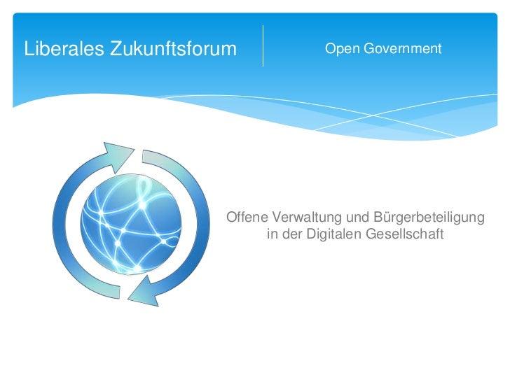 Liberales Zukunftsforum<br />Open Government<br />Offene Verwaltung und Bürgerbeteiligung <br />in der Digitalen Gesellsch...