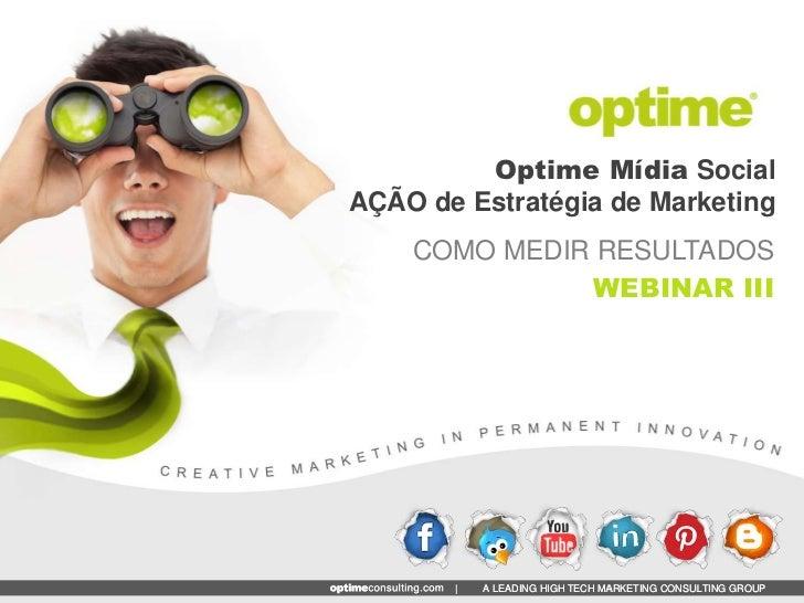 Optime Mídia SocialAÇÃO de Estratégia de Marketing    COMO MEDIR RESULTADOS              WEBINAR III           A LEADING H...