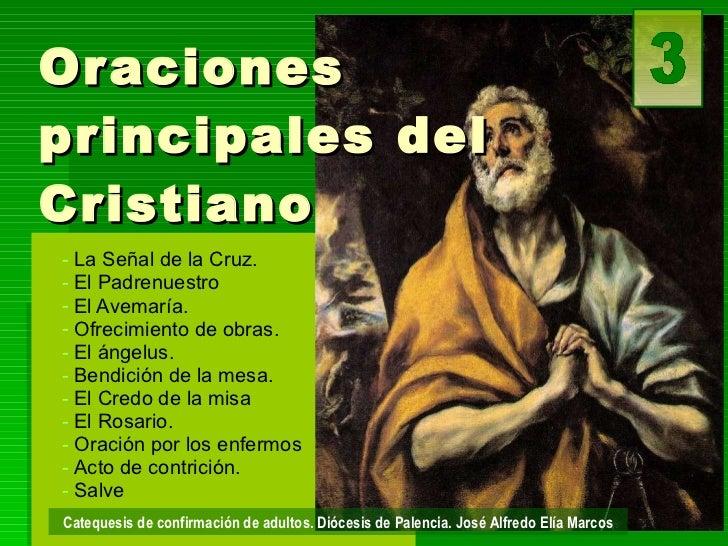 Oraciones principales del Cristiano <ul><li>La Señal de la Cruz. </li></ul><ul><li>El Padrenuestro </li></ul><ul><li>El Av...