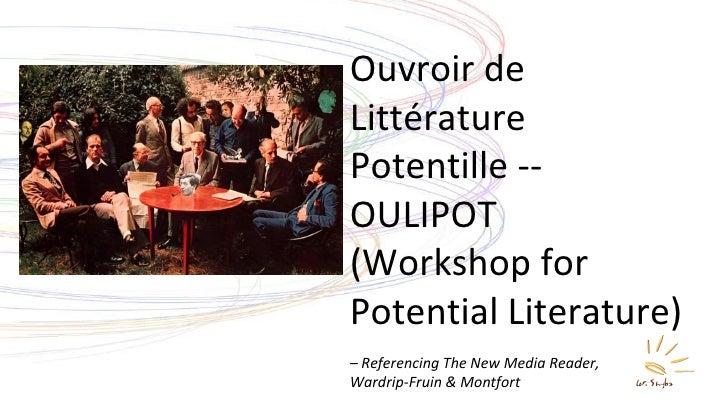 Ouvroir de Littérature Potentille -- OULIPOT (Workshop for Potential Literature) –  Referencing The New Media Reader,  War...