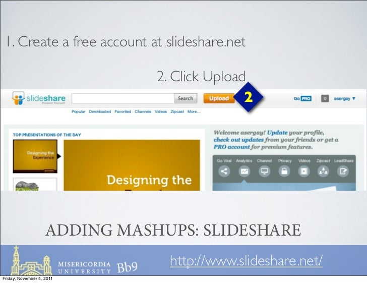 1. Create a free account at slideshare.net                               2. Click Upload                                  ...