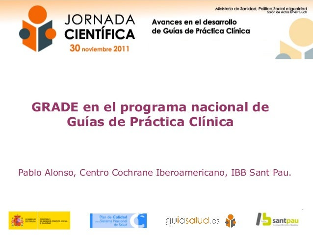 GRADE en el programa nacional de Guías de Práctica Clínica Pablo Alonso, Centro Cochrane Iberoamericano, IBB Sant Pau.