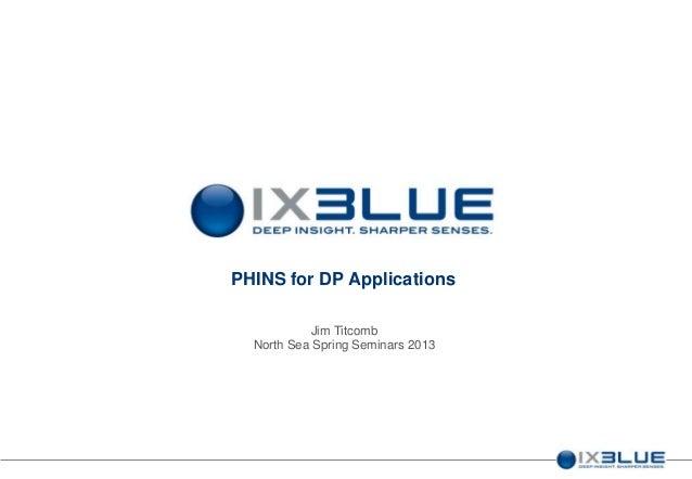 PHINS for DP Applications Jim Titcomb North Sea Spring Seminars 2013