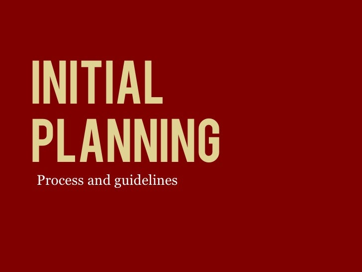 INITIAL PLANNING Process and guidelines