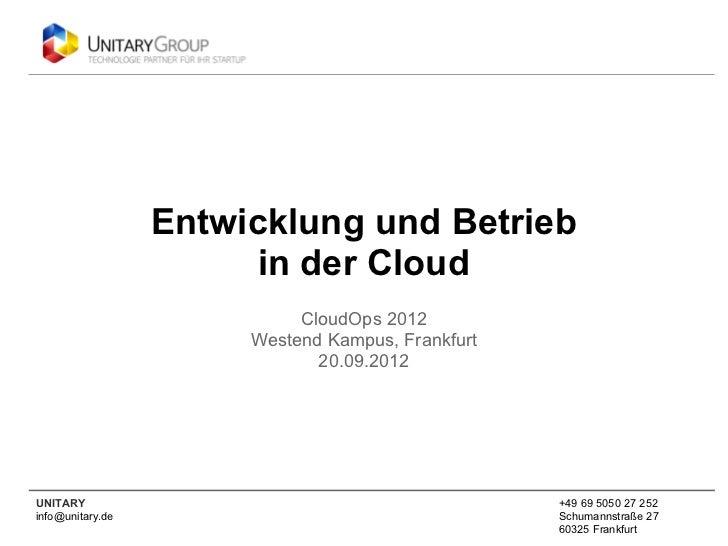 Entwicklung und Betrieb                        in der Cloud                            CloudOps 2012                      ...