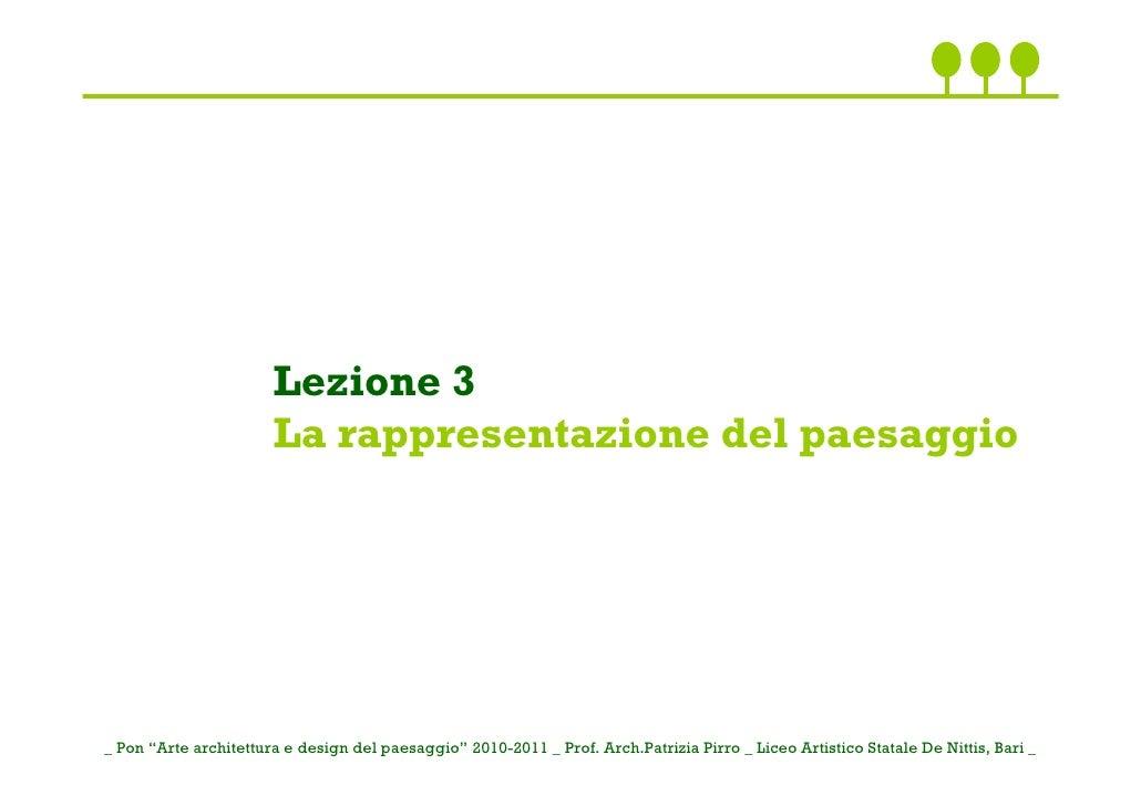 """Lezione 3                       La rappresentazione del paesaggio_ Pon """"Arte architettura e design del paesaggio"""" 2010-201..."""
