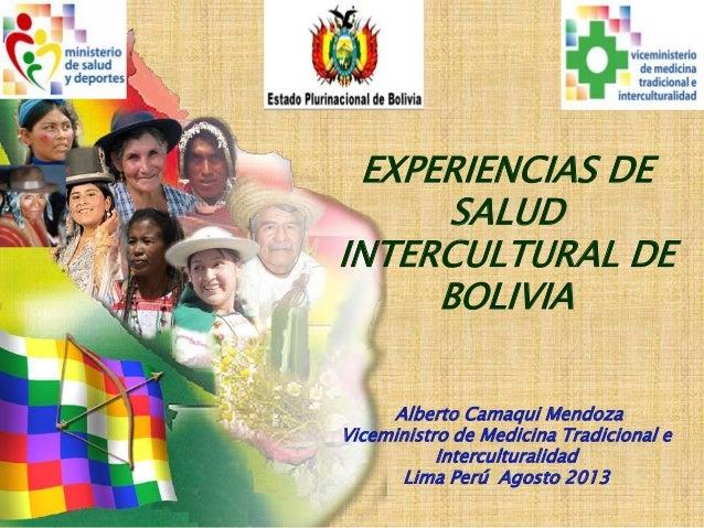 EXPERIENCIAS DE SALUD INTERCULTURAL DE BOLIVIA Alberto Camaqui Mendoza Viceministro de Medicina Tradicional e Intercultura...
