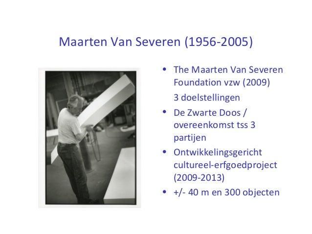 Maarten Van Severen (1956-2005) • The Maarten Van Severen Foundation vzw (2009) 3 doelstellingen • De Zwarte Doos / overee...