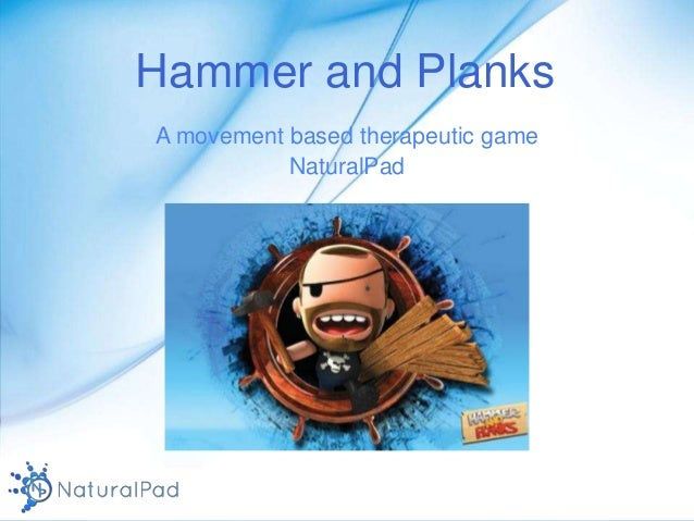 Hammer and PlanksA movement based therapeutic gameNaturalPad
