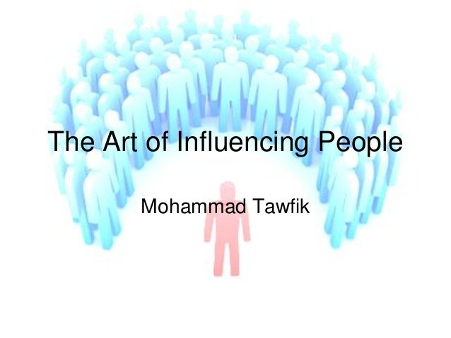 The Art of Influencing People Mohammad Tawfik  The Art of Influencing People Mohammad Tawfik  #WikiCourses http://WikiCour...