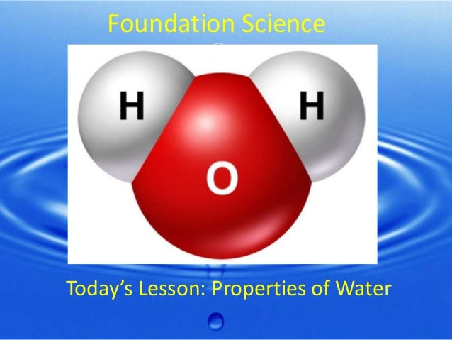 Foundation Science  Today's Lesson: Properties of Water