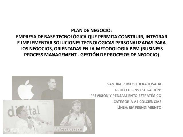 PLAN DE NEGOCIO:EMPRESA DE BASE TECNOLÓGICA QUE PERMITA CONSTRUIR, INTEGRARE IMPLEMENTAR SOLUCIONES TECNOLÓGICAS PERSONALI...
