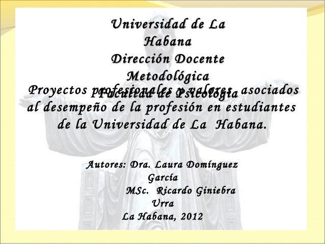 Universidad de La                   Habana             Dirección Docente               MetodológicaProyectos profesionales...