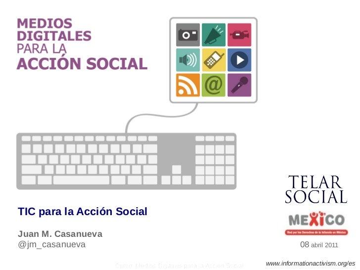 TIC para la Acción SocialJuan M. Casanueva@jm_casanueva                                                                  0...