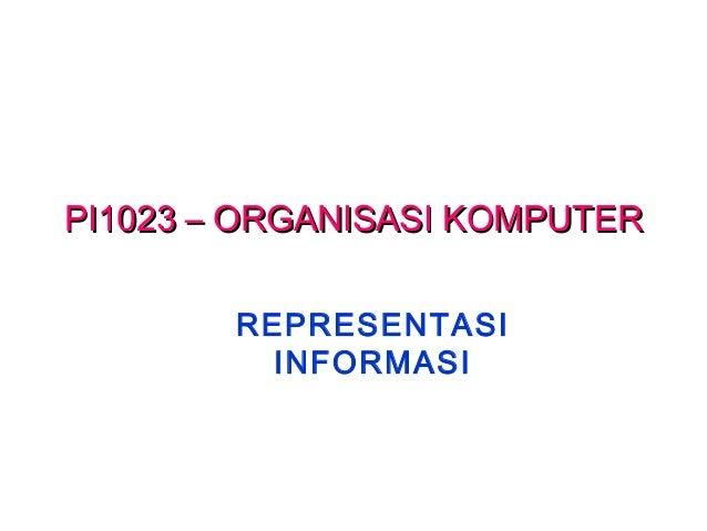 PI1023 – ORGANISASI KOMPUTERPI1023 – ORGANISASI KOMPUTER REPRESENTASI INFORMASI