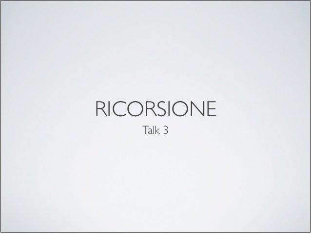 RICORSIONE   Talk 3