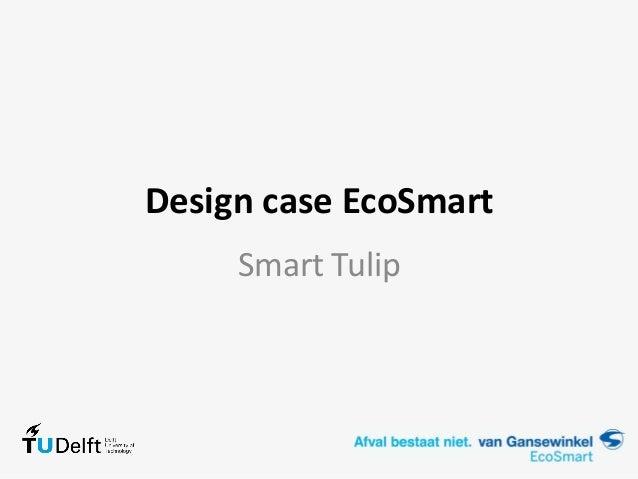 Design case EcoSmartSmart Tulip