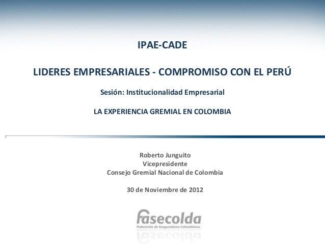 IPAE-CADELIDERES EMPRESARIALES - COMPROMISO CON EL PERÚ           Sesión: Institucionalidad Empresarial          LA EXPERI...