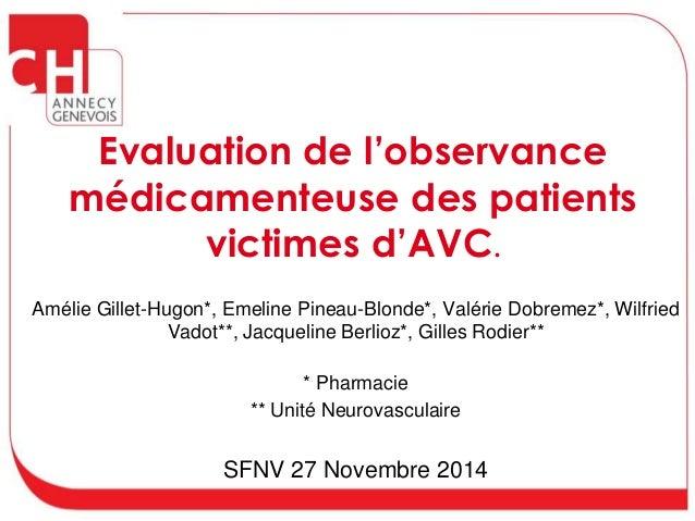 Evaluation de l'observance  médicamenteuse des patients  victimes d'AVC.  Amélie Gillet-Hugon*, Emeline Pineau-Blonde*, Va...