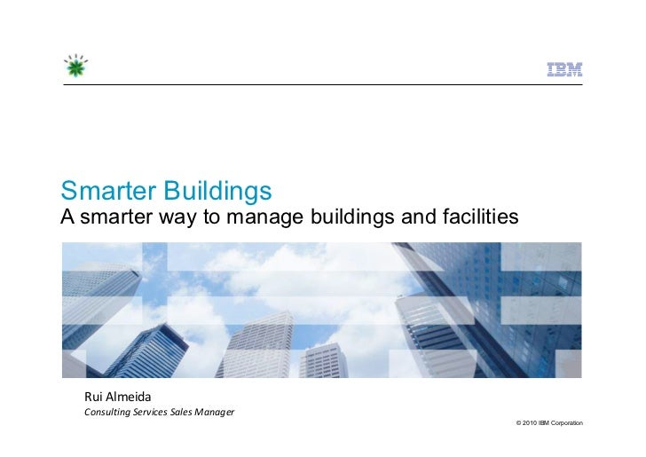 Smarter BuildingsA smarter way to manage buildings and facilities  Rui