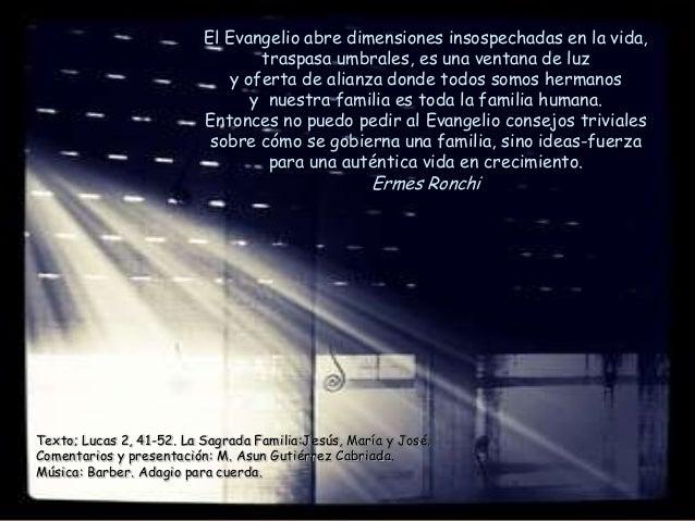 El Evangelio abre dimensiones insospechadas en la vida,                                 traspasa umbrales, es una ventana ...