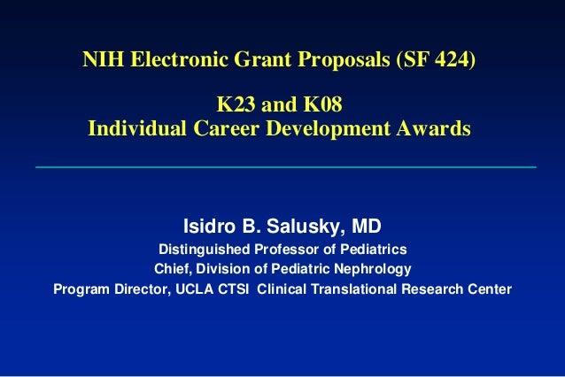NIH Electronic Grant Proposals (SF 424) K23 and K08 Individual Career Development Awards Isidro B. Salusky, MD Distinguish...