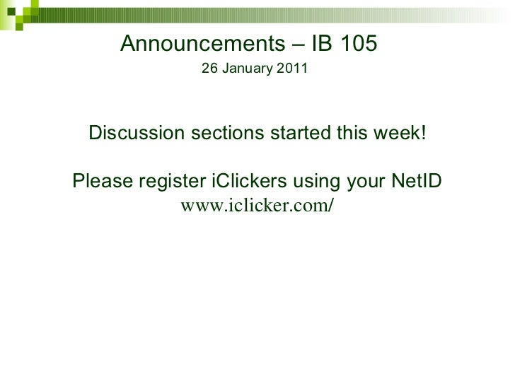 Announcements – IB 105 26 January 2011 Discussion sections started this week! Please register iClickers using your NetID w...