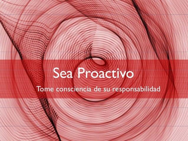 S P tiSea Proactivo Tome consciencia de su responsabilidadTome consciencia de su responsabilidad