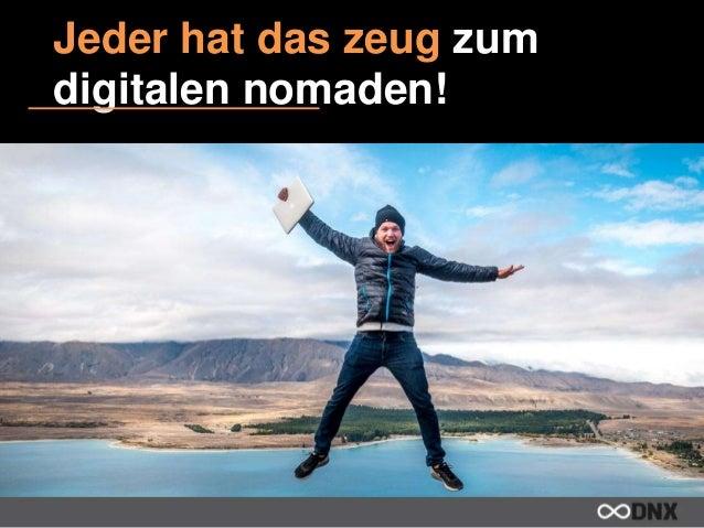Jeder hat das Zeug zum Digitalen Nomaden! U n d h i e r d e r Te x t … o d e r B i l d e r I n m e h r e r e n Z e i l e n...