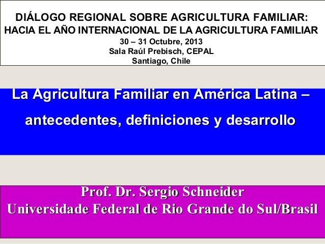 DIÁLOGO REGIONAL SOBRE AGRICULTURA FAMILIAR: HACIA EL AÑO INTERNACIONAL DE LA AGRICULTURA FAMILIAR 30 – 31 Octubre, 2013 S...