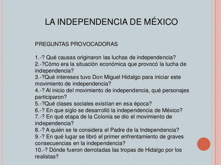 LA INDEPENDENCIA DE MÉXICO<br />PREGUNTAS PROVOCADORAS<br />1.-? Qué causas originaron las luchas de independencia?<br />2...