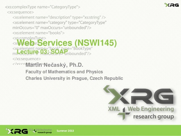 Web Services (NSWI145)Lecture 03: SOAP  Martin Nečaský, Ph.D.  Faculty of Mathematics and Physics  Charles University in P...