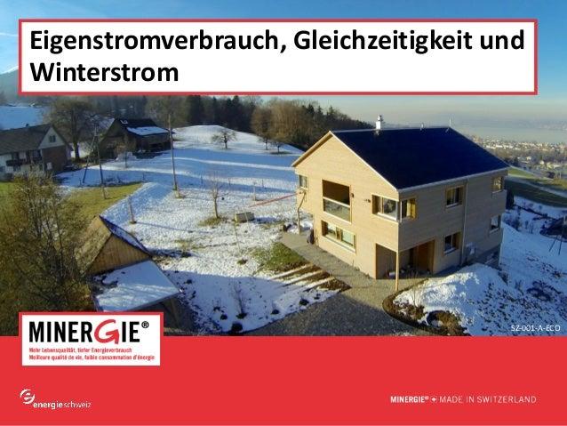 www.minergie.ch Eigenstromverbrauch, Gleichzeitigkeit und Winterstrom SZ-001-A-ECO
