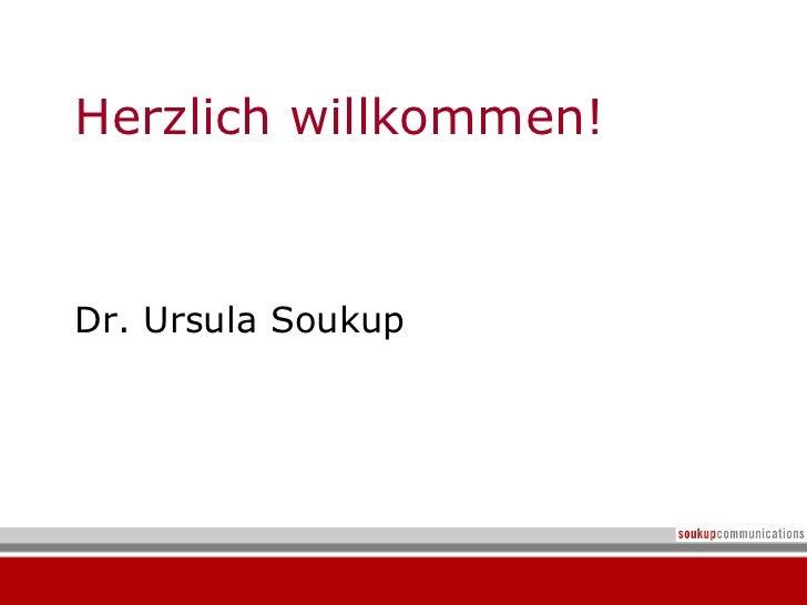 Herzlich willkommen!Dr. Ursula Soukup