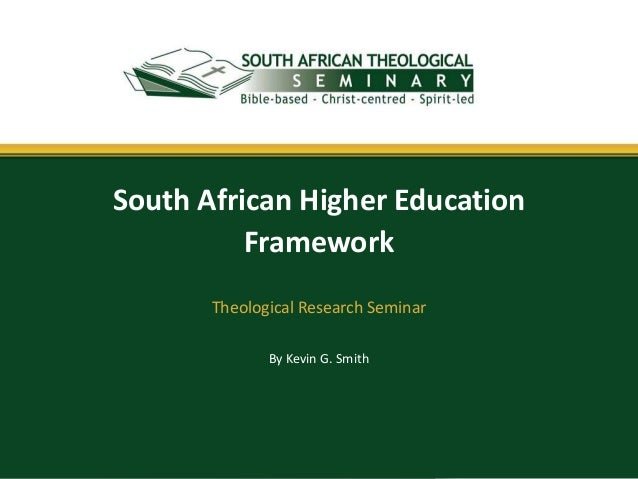 By Kevin G. Smith South African Higher Education Framework Theological Research Seminar