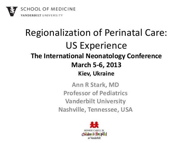 Regionalization of Perinatal Care:         US Experience The International Neonatology Conference              March 5-6, ...