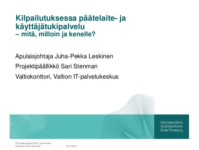 Kilpailutuksessa päätelaite- ja käyttäjätukipalvelu – mitä, milloin ja kenelle? Apulaisjohtaja Juha-Pekka Leskinen Projekt...