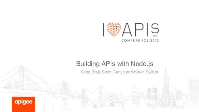 Building APIs with Node.js Greg Brail, Scott Ganyo and Kevin Swiber