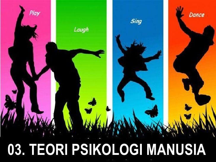 03. TEORI PSIKOLOGI MANUSIA            PSIKOLOGI KOMUNIKASI – 03 TEORI PSIKOLOGI MANUSIA / Hal. 1
